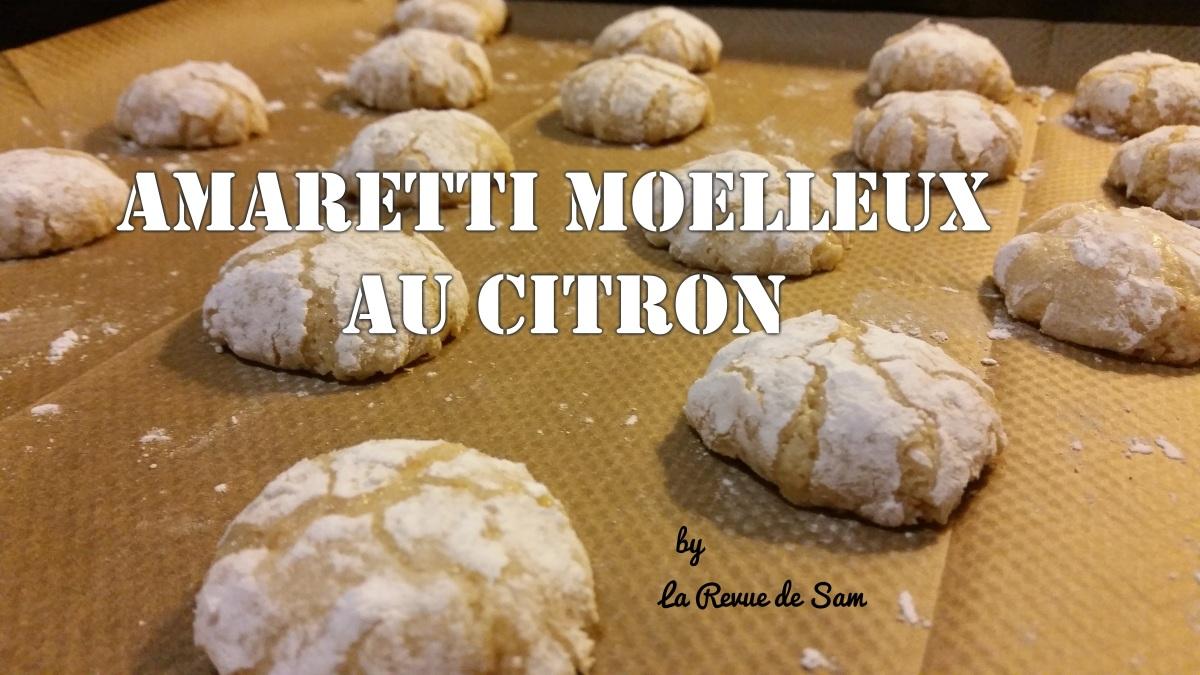 PATISSERIE ~ Recette des Amaretti moelleux au citron